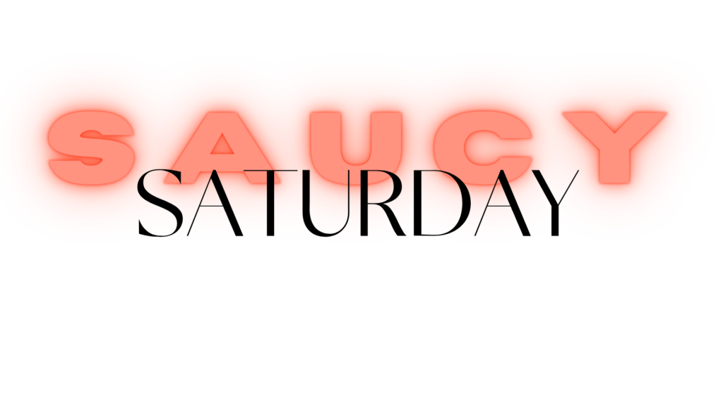 S A U C Y Saturday: A Love Note From Me To You